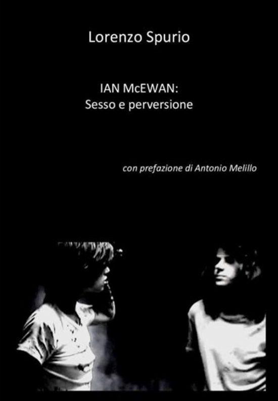"""Spurio con un Saggio su McEwan: """"Ian McEwan: sesso e perversione"""""""