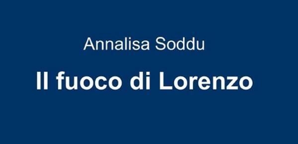 """""""Il fuoco di Lorenzo"""" di Annalisa Soddu, recensione di Lorenzo Spurio"""