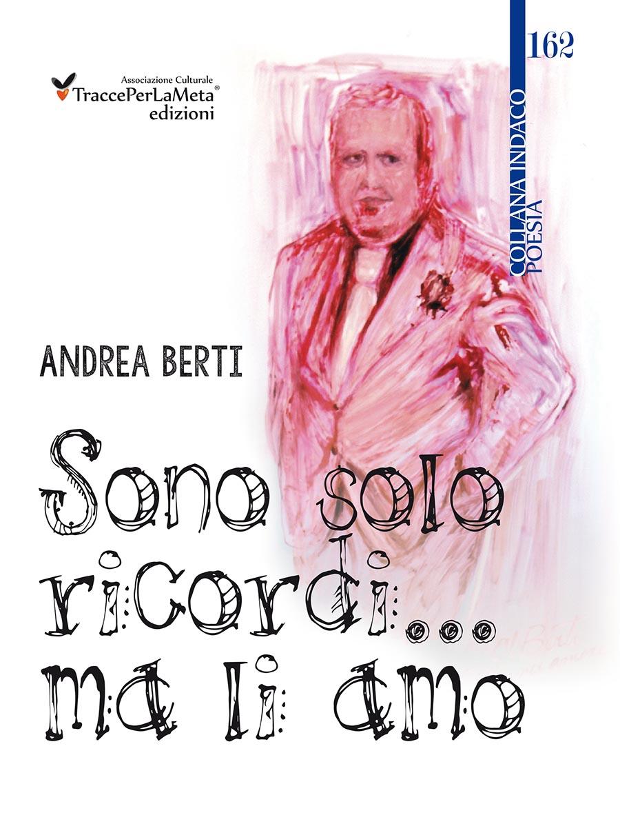 """""""Sono solo ricordi… ma li amo"""" di Andrea Berti – Recensione di Sandra Carresi"""
