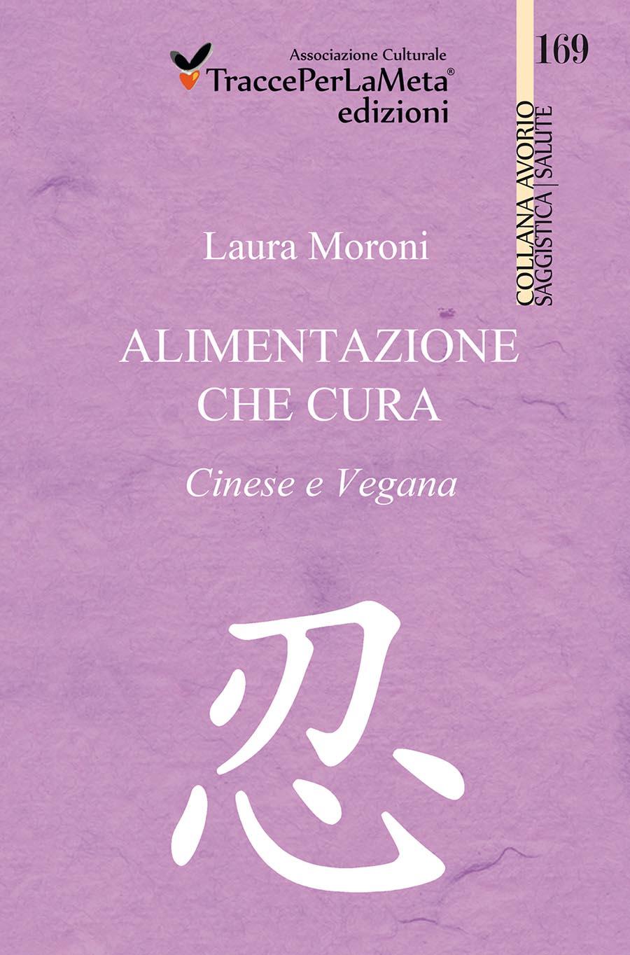 """Esce l'ebook """"Alimentazione che cura. Cinese e Vegana"""" della dr.ssa Laura Moroni; un prezioso vademecum di terapia alimentare"""