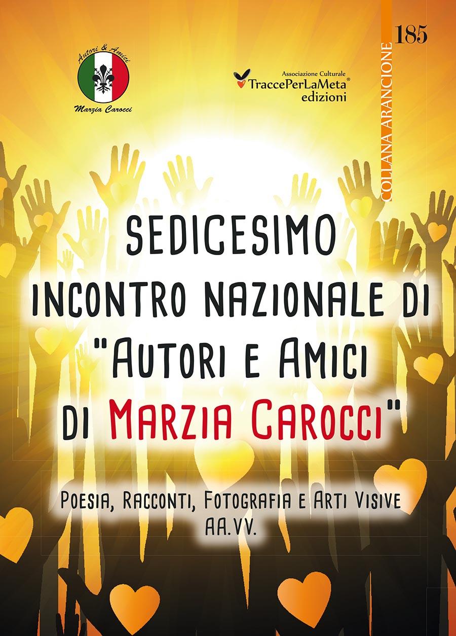 """Esce l'antologia 16° Incontro Nazionale di """"Autori e Amici di Marzia Carocci"""" a favore Onlus """"La Nostra Comunità"""""""