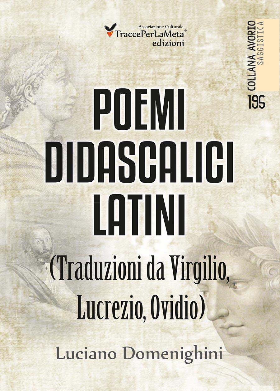"""Traduzioni da Lucrezio, Virgilio e Ovidio; esce """"Poemi didascalici latini"""" di Luciano Domenighini"""