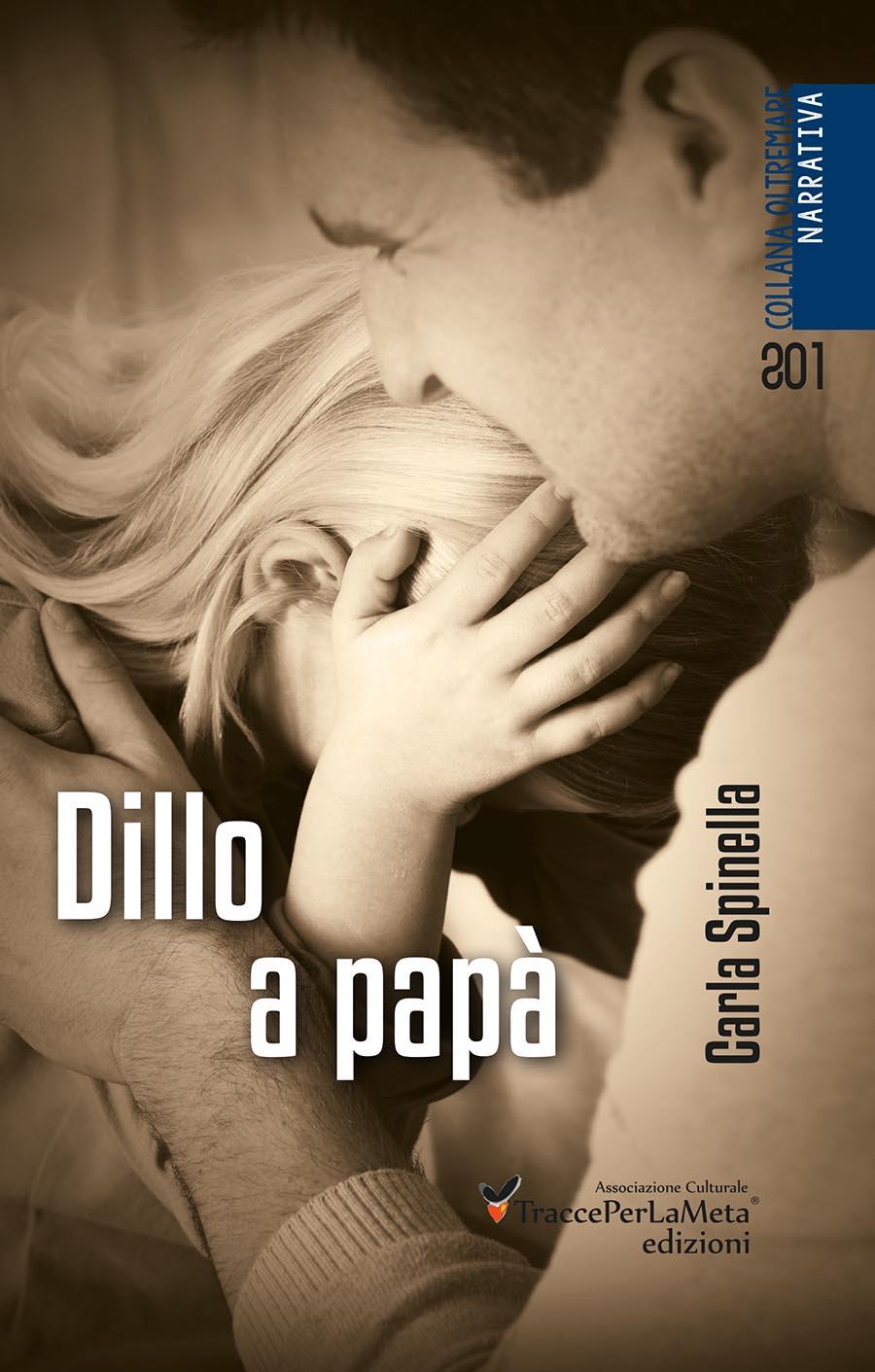 """Una storia reale colorata di leggenda; esce """"Dillo a papà"""" di Carla Spinella"""
