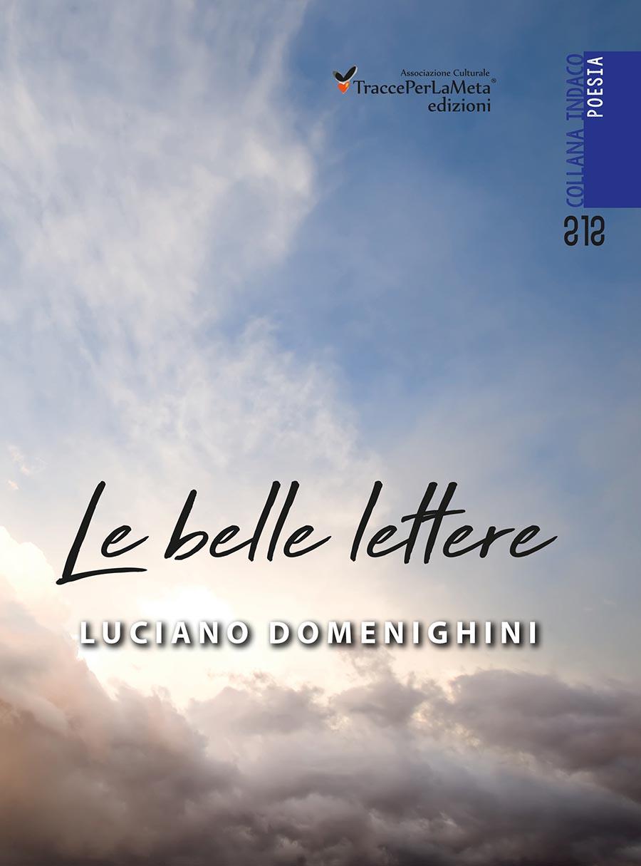 """Effluvio di vissuto nelle anime attente e amanti di un'arte immortale; esce """"Le belle lettere"""" di Luciano Domenighini"""