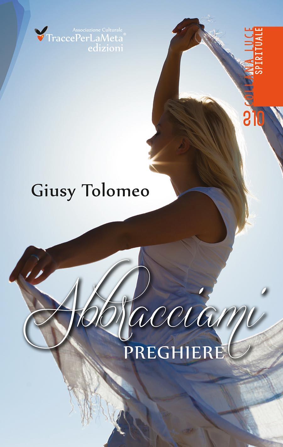 """Una raccolta di grande intensità, ricca di emozioni autentiche; esce """"Abbracciami"""" preghiere di Giusy Tolomeo"""