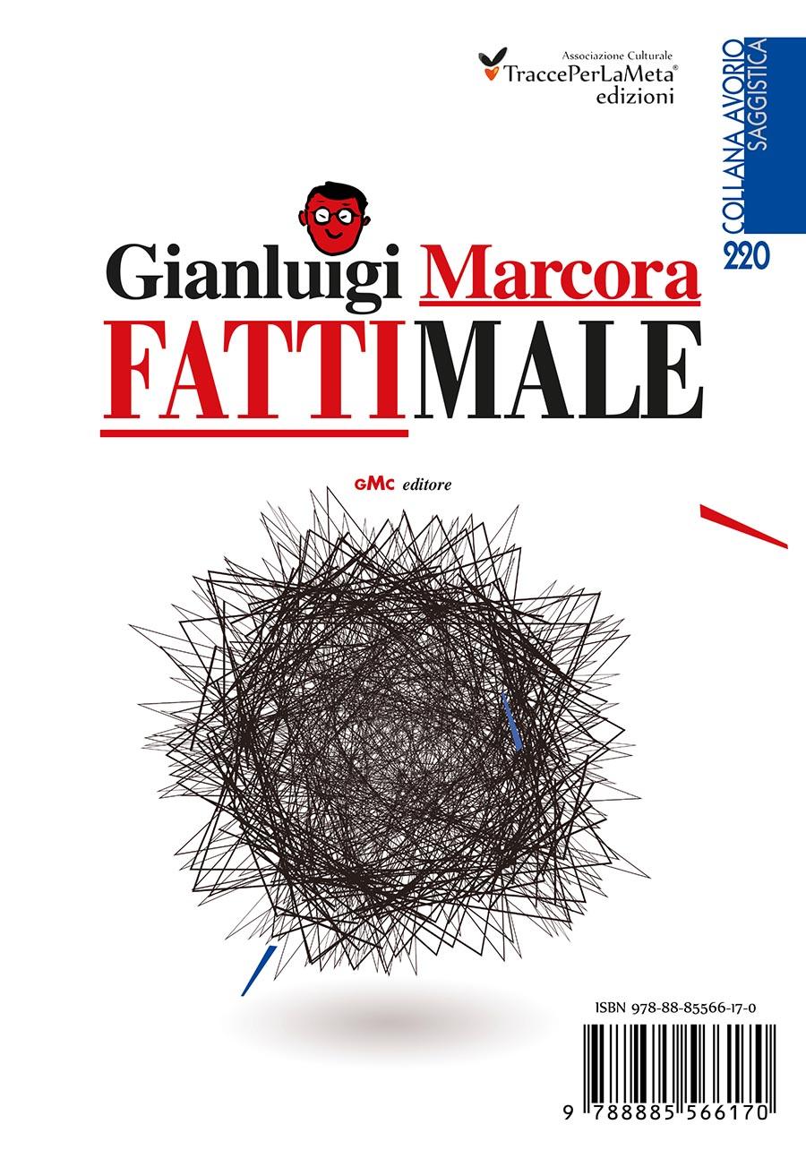 """È un libro che affronta due problemi attualissimi e importanti: Bullismo e Indifferenza; esce """"Fatti male"""" di Gianluigi Marcora e Luciano Landoni"""
