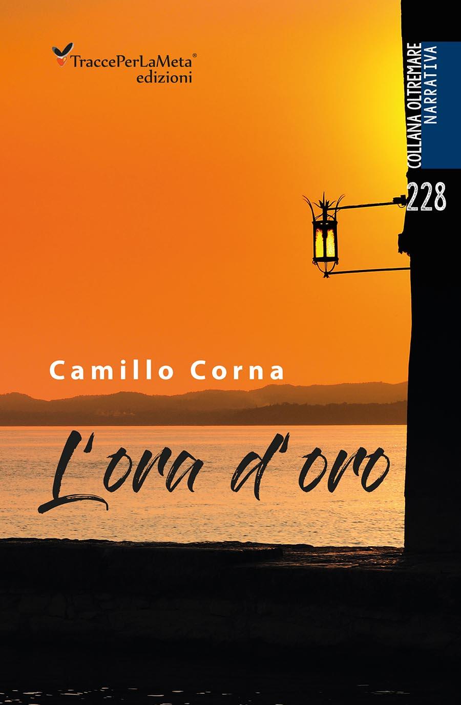 """Passioni roventi sotto la cenere di quotidianità ordinarie; esce """"L'ora d'oro"""" di Camillo Corna"""