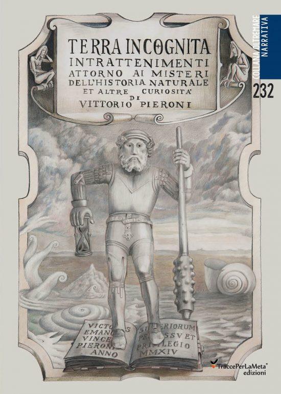 """Intrattenimenti intorno alla historia naturale et altre curiosità; esce """"Terra incognita"""" di Vittorio Pieroni"""