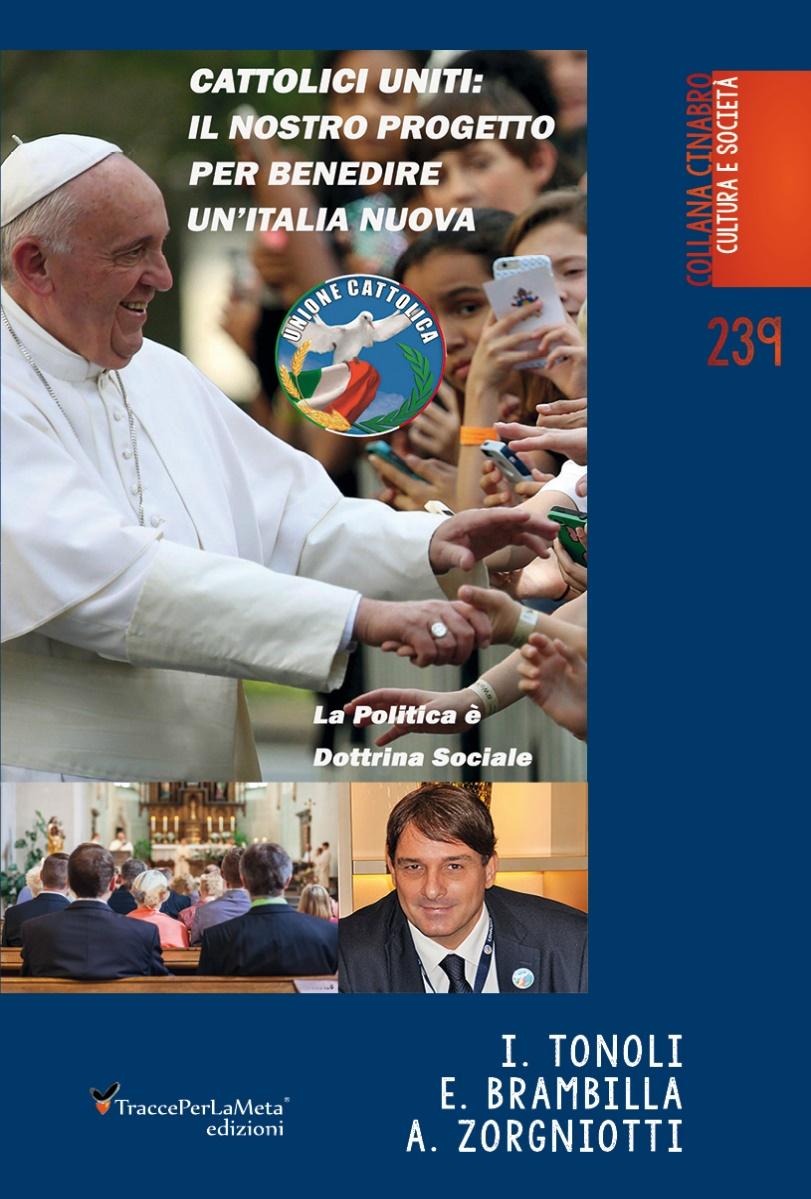 """Frutto di esperienza e impegno sociale; esce """"Cattolici Uniti: Il nostro progetto per benedire un'Italia nuova"""" di I.Tonoli, E.Brambilla e A.Zorgniotti"""