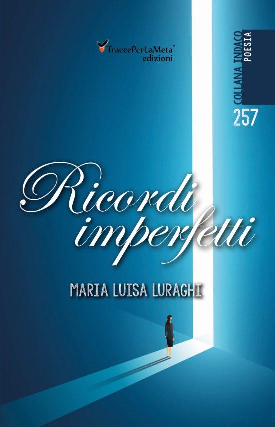 """E' uscito """"Ricordi imperfetti"""" di Maria Luisa Luraghi"""
