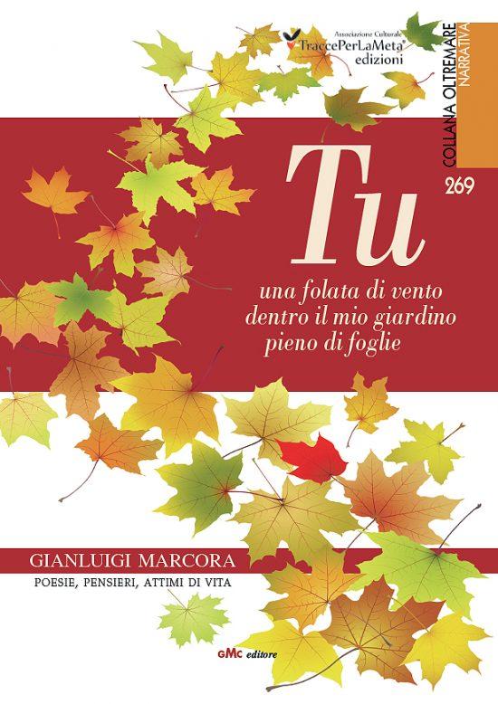 """E'uscito il nuovo libro di Gianluigi Marcora, """"TU -una folata di vento dentro il mio giardino pieno di foglie""""."""