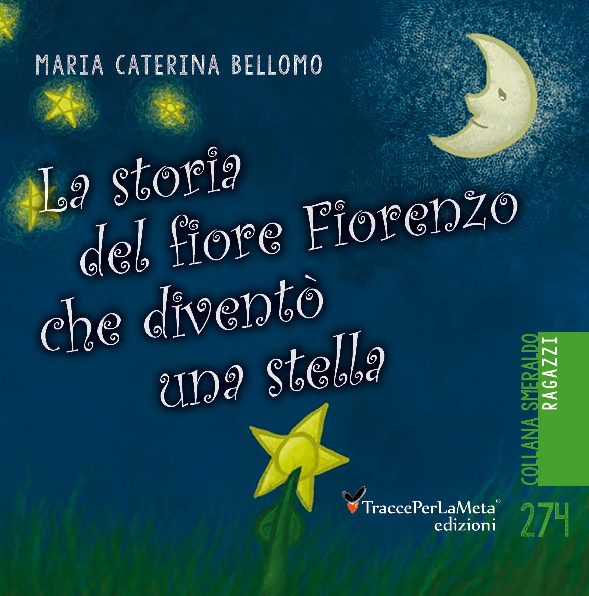 """È in libreria il libro """"La storia del fiore Fiorenzo che diventò una stella"""" di Maria Caterina Bellomo"""