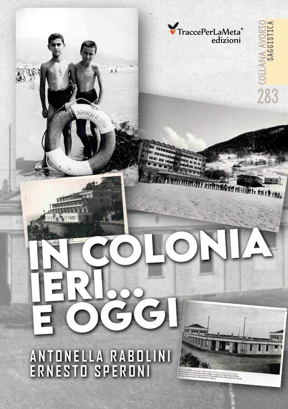 """In libreria un libro fra storia e attualità, ricordi personali e di una intera comunità: """"In colonia ieri…e oggi"""" di Antonella Rabolini e Ernesto Speroni"""