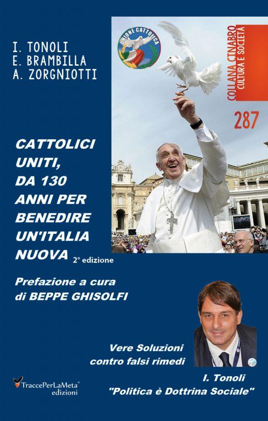 """In libreria la seconda edizione di """"CATTOLICI UNITI,DA 130 ANNIPER BENEDIREUN'ITALIA NUOVA"""""""