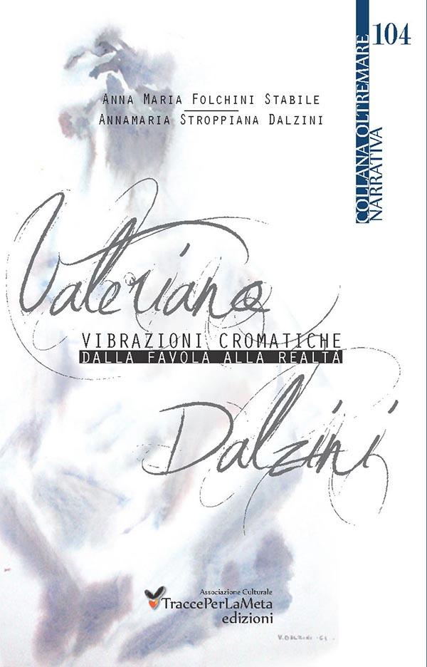 Anna Maria Folchini Stabile, Annamaria Stroppiana Dalzini – Valeriano Dalzini – Vibrazioni Cromatiche. Dalla favola alla realtà.