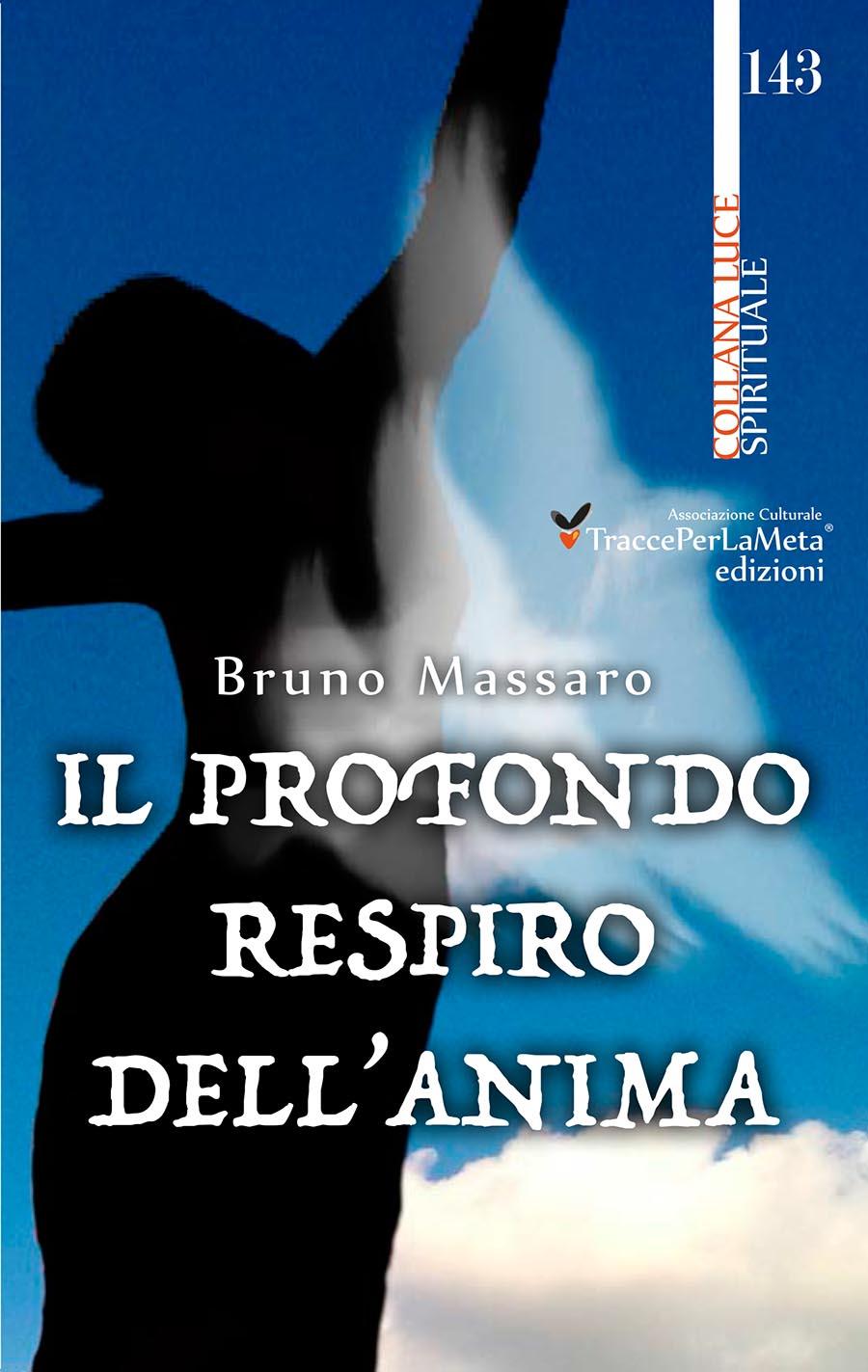 """""""Il Profondo Respiro dell'Anima"""" di Bruno Massaro, un'opera che rappresenta un percorso di ricerca della Consapevolezza"""