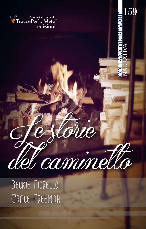 """Esce """"Le storie del caminetto"""" la nuova raccolta di racconti di Beckie Fiorello e Grace Freeman"""