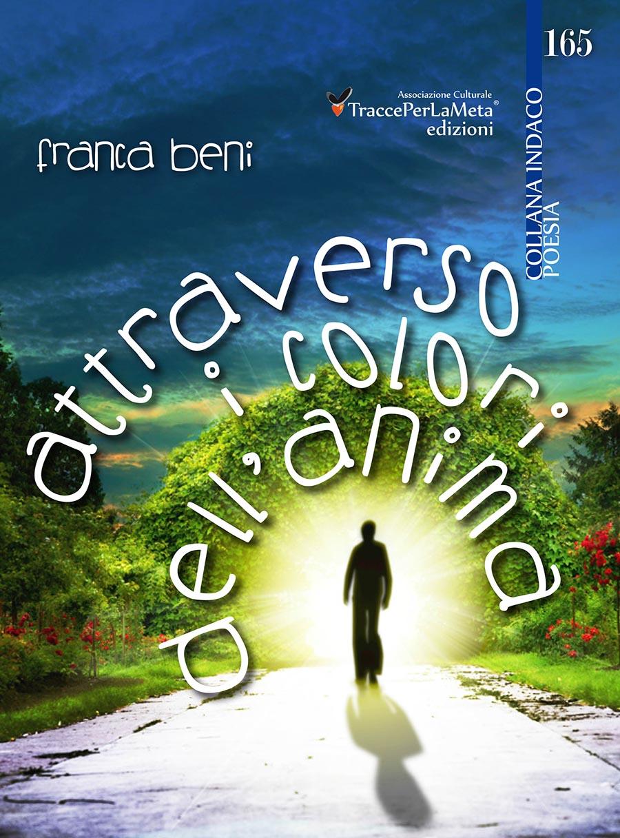 """La vita vera irrimediabilmente amata al di sopra di ogni cosa; esce """"Attraverso i colori dell'anima"""" di Franca Beni"""