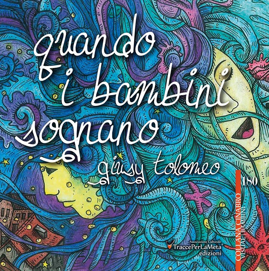 """Esce """"Quando i bambini sognano"""" di Giusy Tolomeo un libro di filastrocche che accarezzano, cullano, istruiscono, educano e fanno sentire bene"""