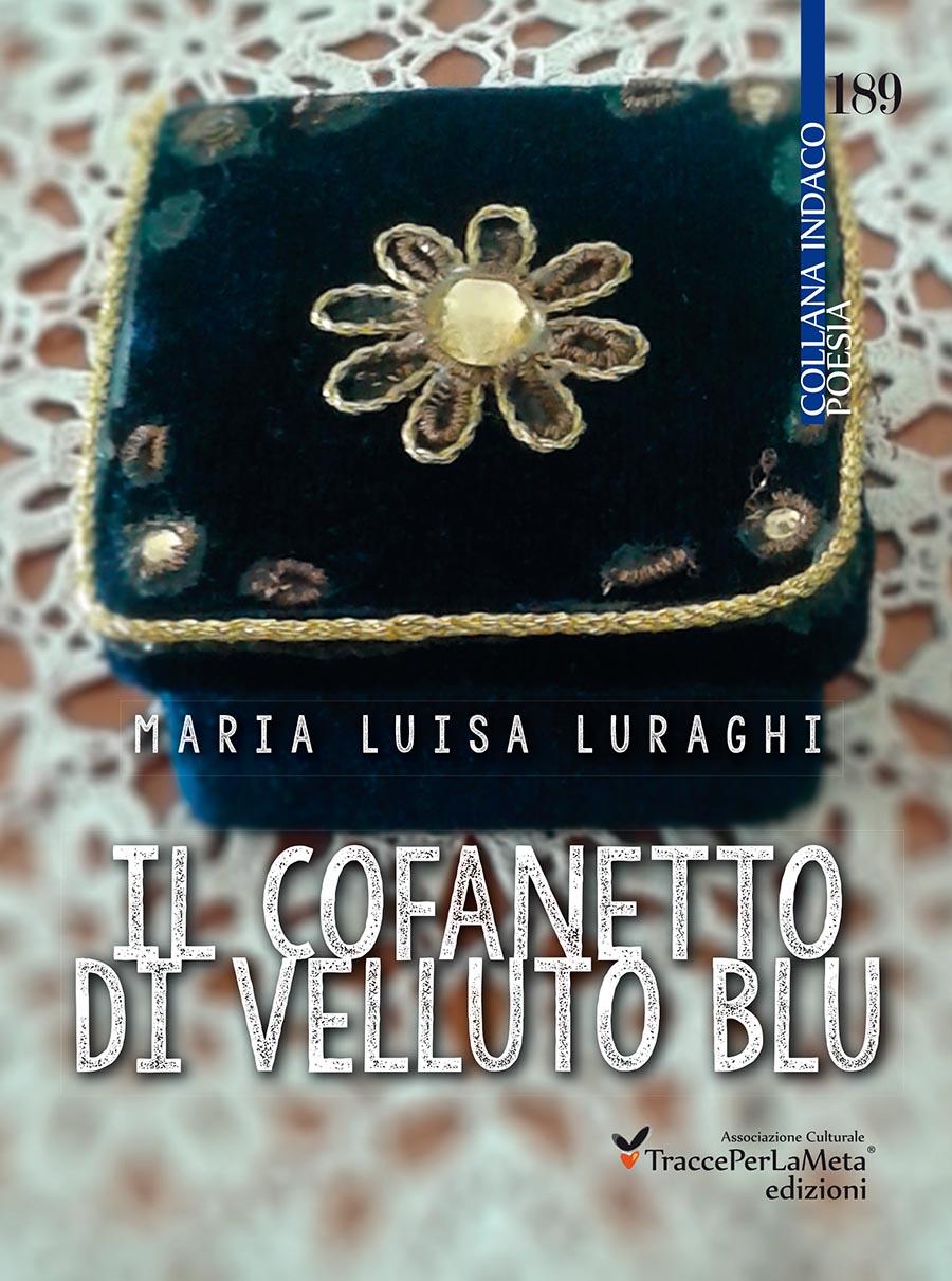 """Sconfitte e vittorie, paure e felicità da custodire; esce """"Il cofanetto di velluto blu"""" di Maria Luisa Luraghi"""