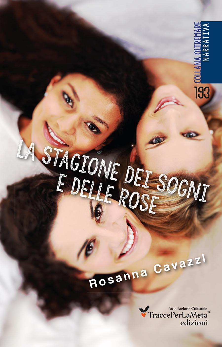 """Un messaggio di gratitudine alla vita; esce """"La stagione dei sogni e delle rose"""" di Rosanna Cavazzi"""