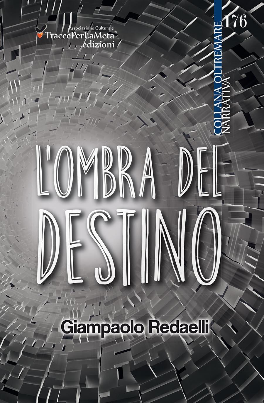 """L'anima è fatta per un ben altro destino; esce """"L'ombra del destino"""" di Giampaolo Redaelli"""