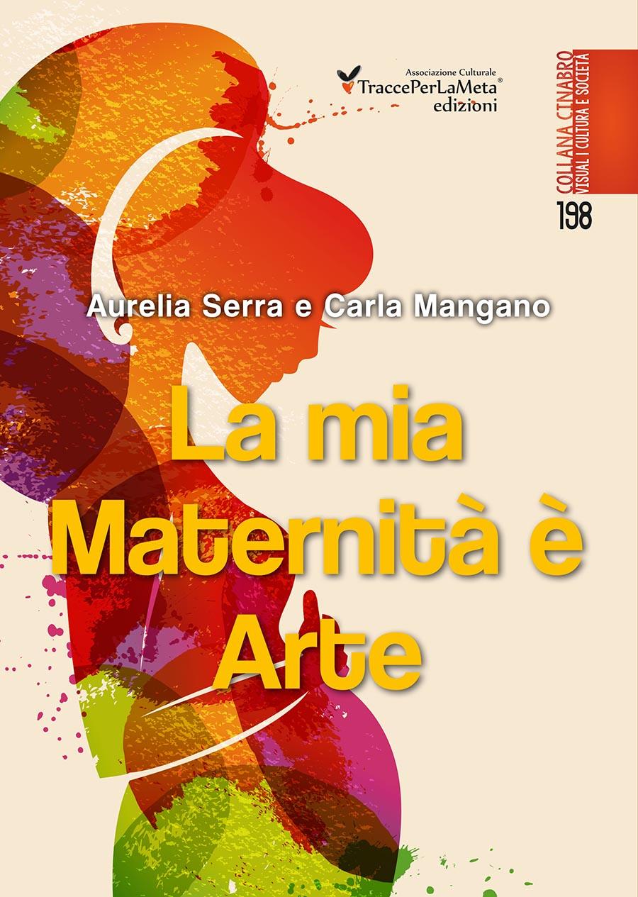 """Una sorta di diadica bellezza tra psiche e corpo;  esce """"La mia Maternità è Arte"""" di Aurelia Serra e Carla Mangano"""