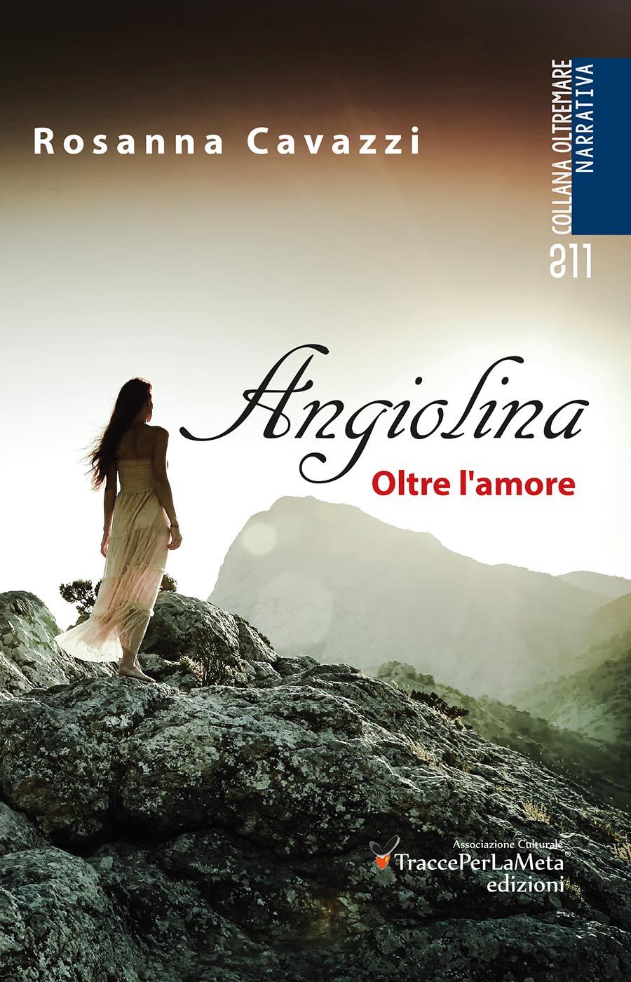 """Un libro che si legge d'un fiato, una lettura che emoziona; esce """"Angiolina. Oltre l'amore"""" di Rosanna Cavazzi"""
