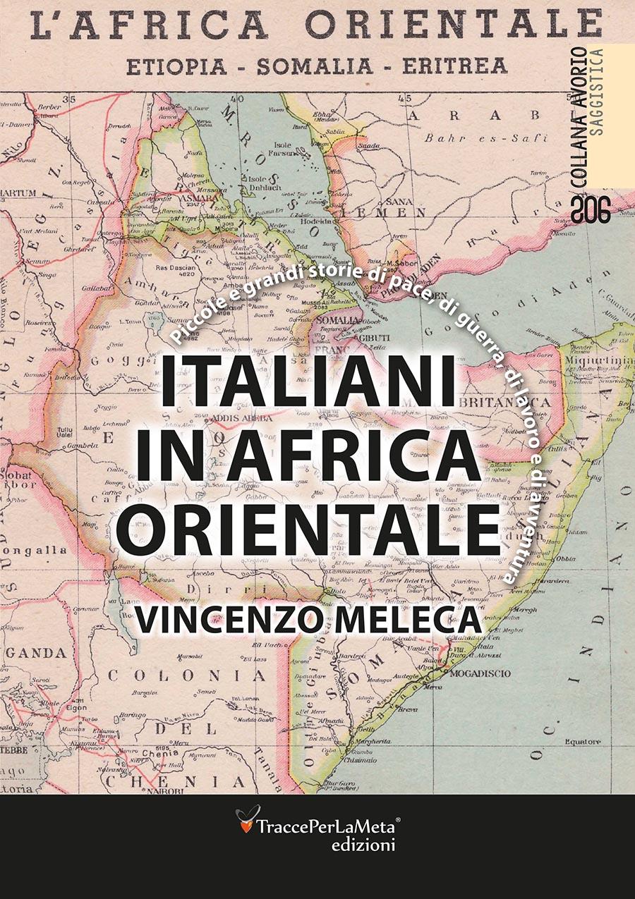 "Piccole e grandi storie di pace, di guerra, di lavoro e d'avventura; esce ""Italiani in Africa orientale"" di Vincenzo Meleca"