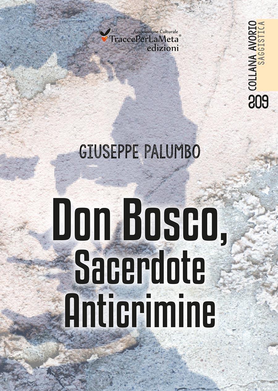 """Capisaldi educativi, basati sull'accoglienza, allegria, amorevolezza e dialogo; esce """"Don Bosco, Sacerdote Anticrimine"""" di Giuseppe Palumbo"""