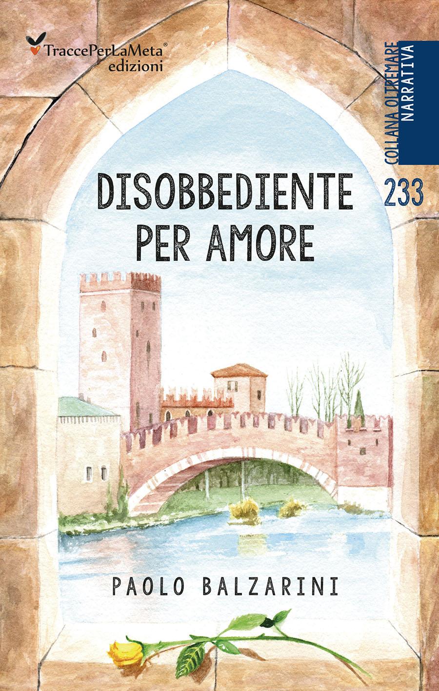 """Un vivace intreccio di vicende; esce """"Disobbediente per amore"""" di Paolo Balzarini"""