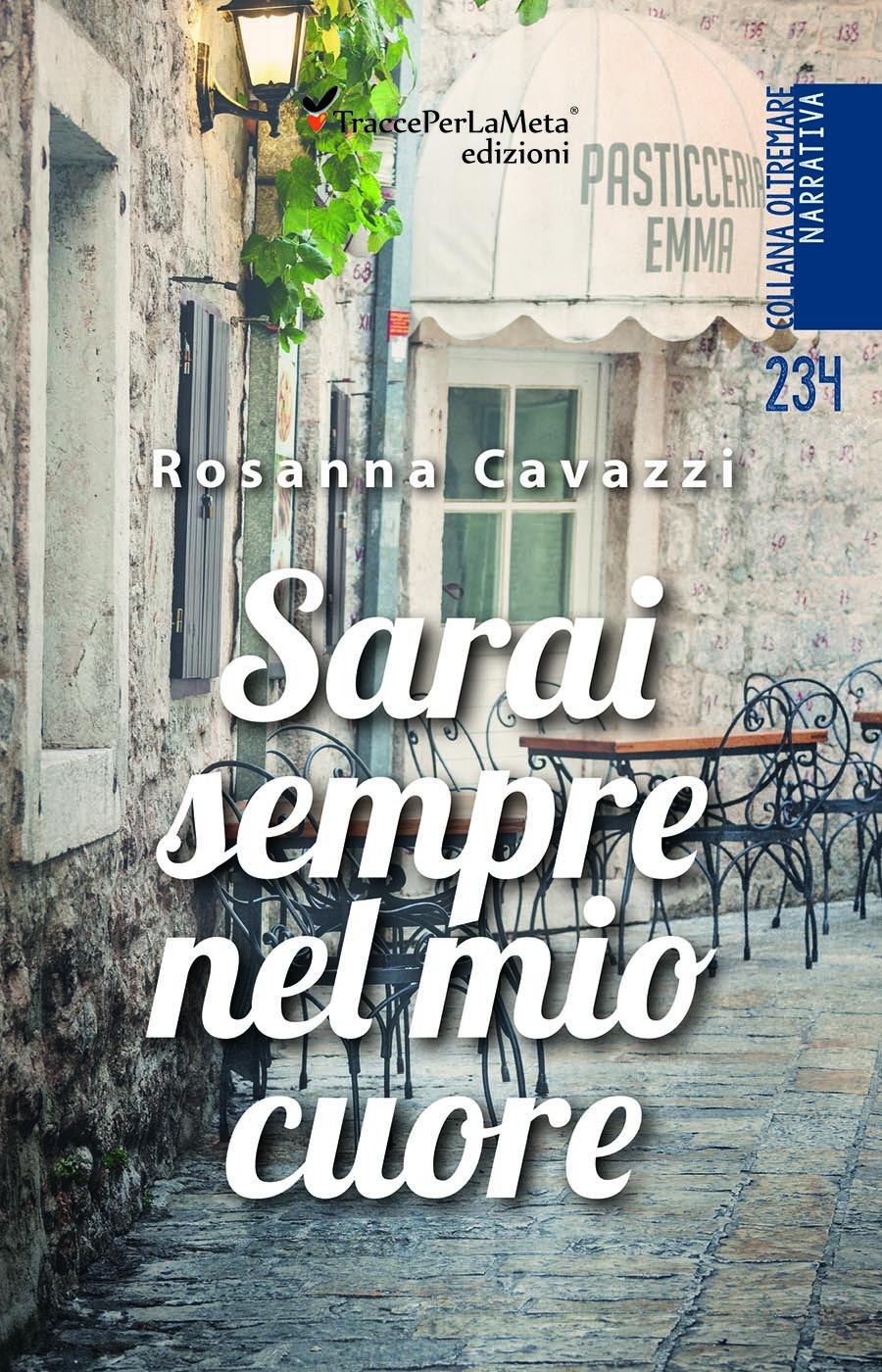 """Una giovane donna sceglie di amare con tutta se stessa una figlia diversa; esce """"Sarai sempre nel mio cuore"""" di Rosanna Cavazzi"""