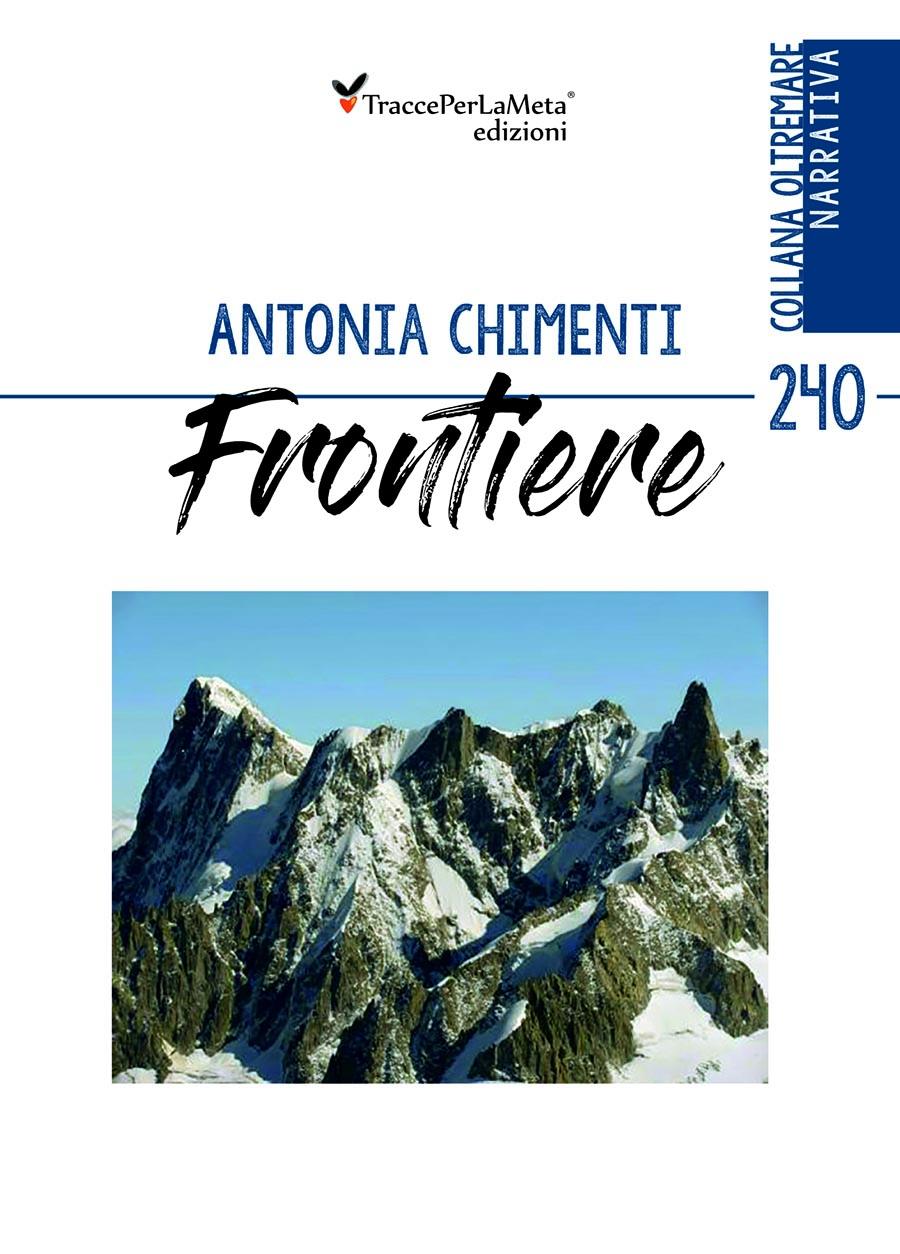 """Immagini cristallizzate in ricordi belli che trovano spazio nella mente e nel cuore; esce """"Frontiere"""" di Antonia Chimenti"""