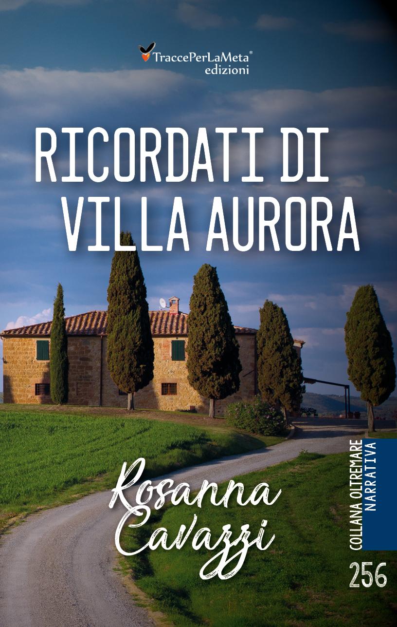 """E' uscito """"Ricordati di Villa Aurora"""" di Rosanna Cavazzi"""
