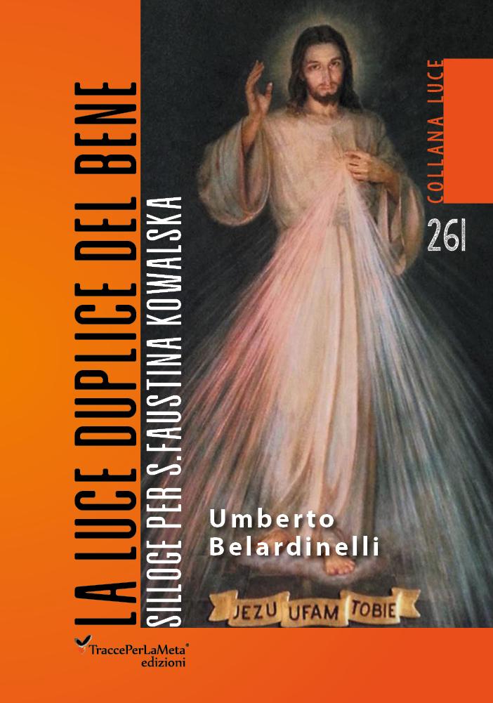 "E' uscito ""La luce duplice del bene – Umberto Belardinelli"""