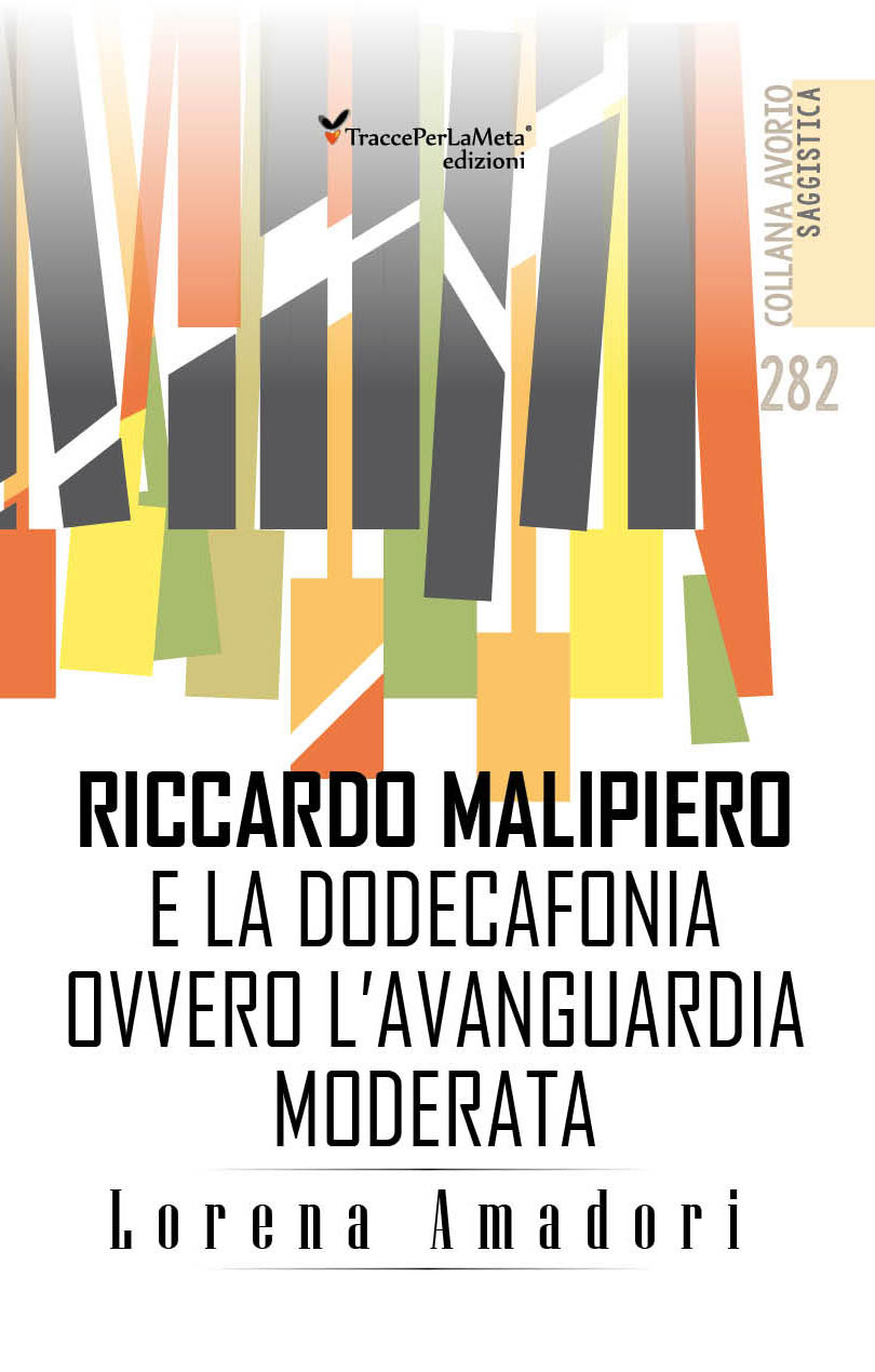 """In libreria """" Riccardo Malipiero e la dodecafonia ovvero l'avanguardia moderata"""" di Lorena Amadori"""