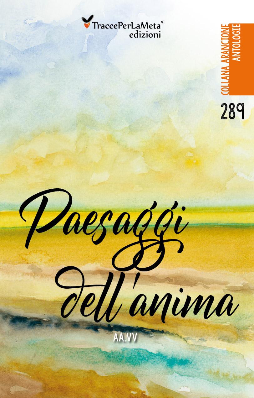 """È in libreria """"Paesaggi dell'anima"""" a cura di Enza Spagnolo e Maria Luisa Macaluso"""